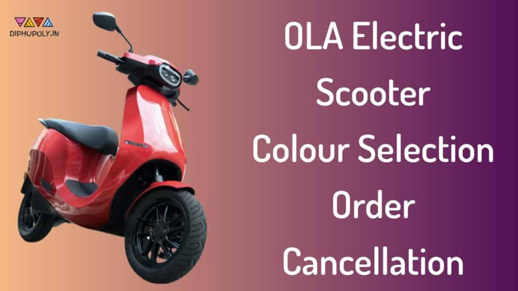 OLA Electric Scooter Colour Selection, Order Cancellation
